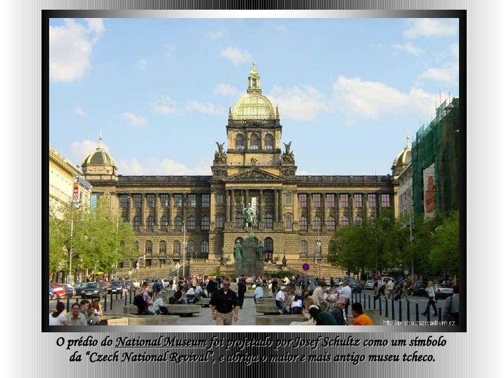 """O prédio do  National Museum  foi projetado por Josef Schultz como um símbolo  da """"Czech National Revival"""", e abriga o mai..."""