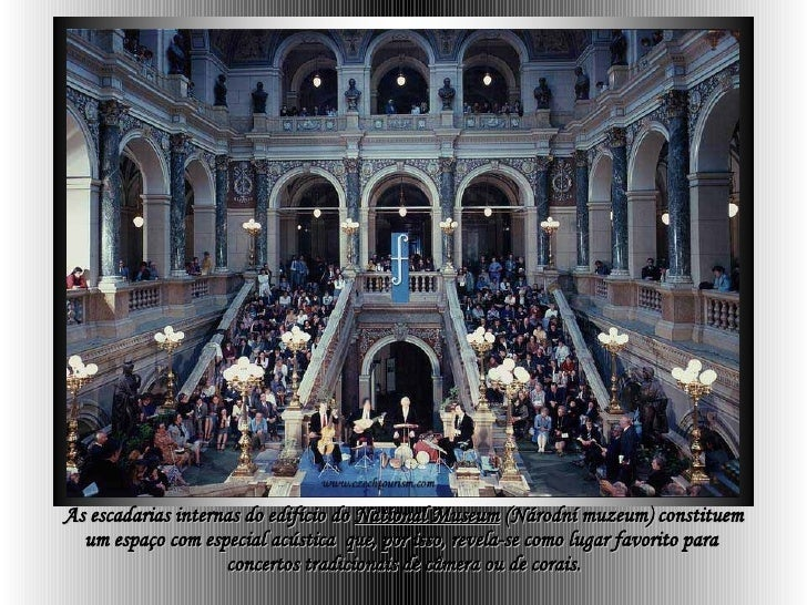 As escadarias internas do   edifício do  National Museum   (Národní muzeum) constituem um espaço com especial acústica  qu...