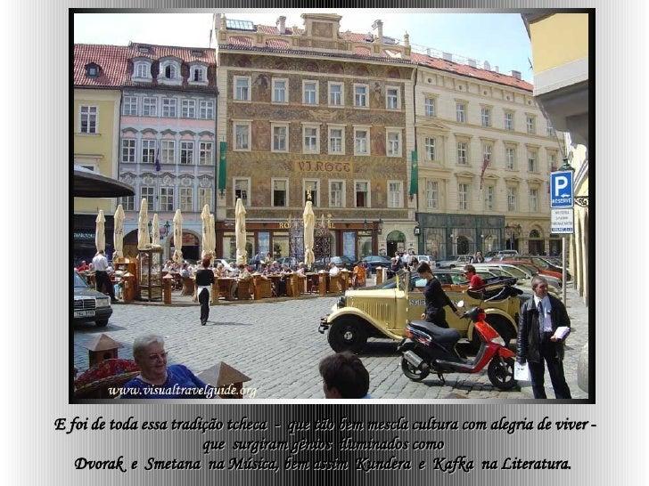 E foi de toda essa tradição tcheca  -  que tão bem mescla cultura com alegria de viver - que  surgiram gênios  iluminados ...