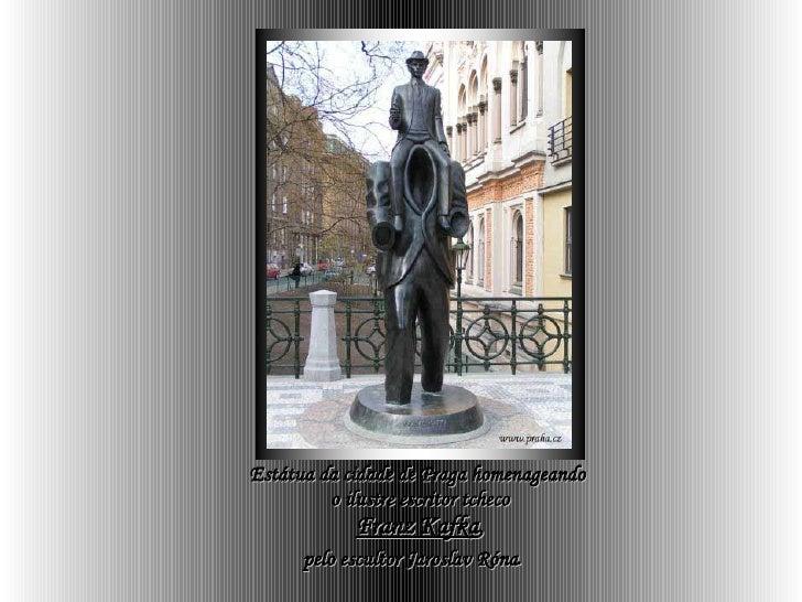 Estátua da cidade de Praga homenageando  o ilustre escritor tcheco Franz Kafka ,  pelo escultor  Jaroslav Róna .