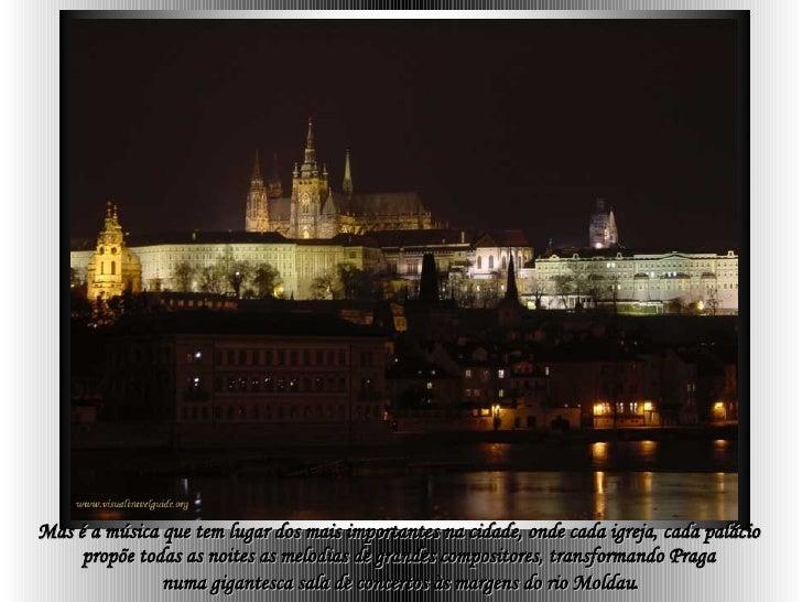 Mas é a música que tem lugar dos mais importantes na cidade, onde cada igreja, cada palácio  propõe todas as noites as mel...