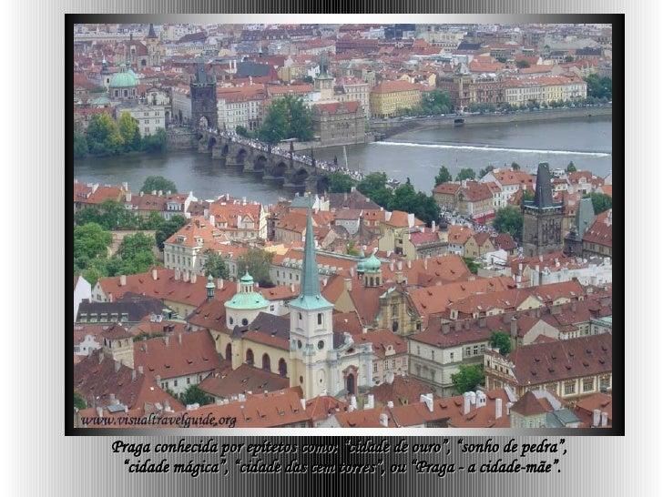 """Praga conhecida por epítetos como:  """"cidade de ouro"""", """"sonho de pedra"""",  """" cidade mágica"""", """"cidade das cem torres"""", ou """"P..."""