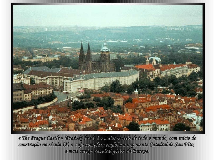 «The Prague Castle» ( Pražský hrad )  é o maior castelo de todo o mundo, com início de construção no século IX, e  cujo ...