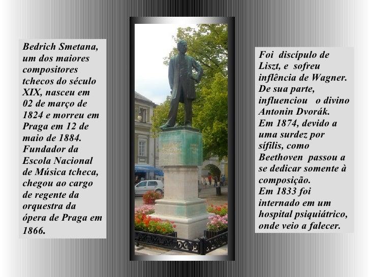 Bedrich Smetana, um dos maiores compositores tchecos do século XIX, nasceu  em 02 de março de 1824 e morreu em Praga em 12...