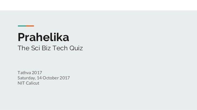 Prahelika The Sci Biz Tech Quiz Tathva 2017 Saturday, 14 October 2017 NIT Calicut