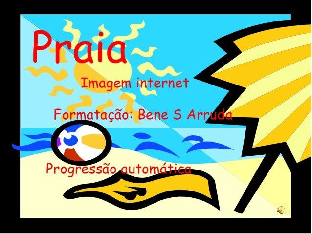 Praia Imagem internet Formatação: Bene S Arruda Progressão automática