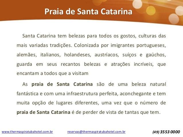 Praia de Santa Catarina Santa Catarina tem belezas para todos os gostos, culturas das mais variadas tradições. Colonizada ...