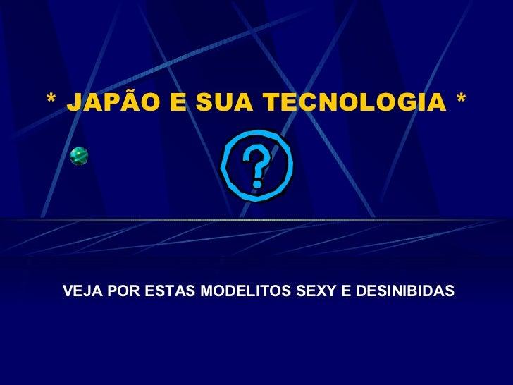 * JAPÃO E SUA TECNOLOGIA * VEJA POR ESTAS MODELITOS SEXY E DESINIBIDAS