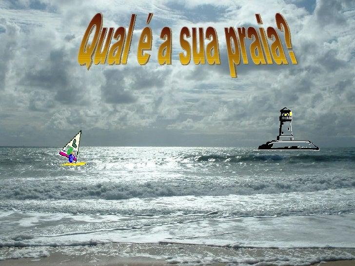 Qual é a sua praia?
