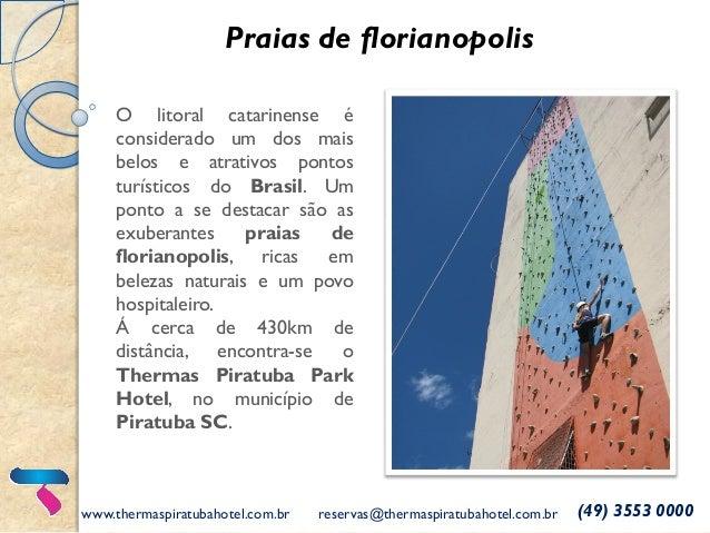 www.thermaspiratubahotel.com.br reservas@thermaspiratubahotel.com.br (49) 3553 0000 Praias de florianopolis O litoral cata...