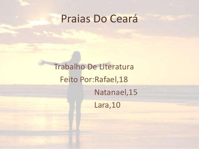 Praias Do Ceará  Trabalho De Literatura Feito Por:Rafael,18 Natanael,15 Lara,10