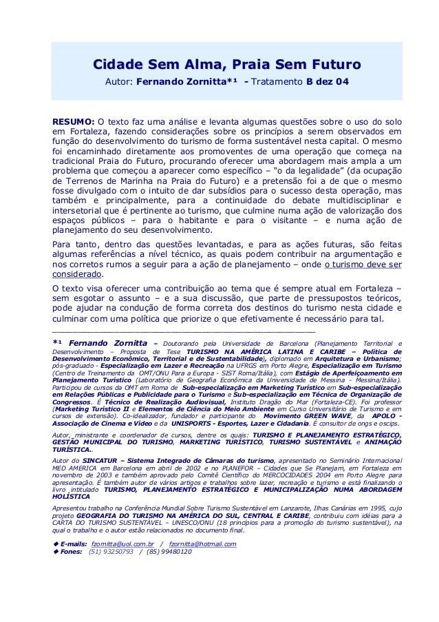 CCiiddaaddee SSeemm AAllmmaa,, PPrraaiiaa SSeemm FFuuttuurroo Autor: Fernando Zornitta*¹ - Tratamento B dez 04 RESUMO: O t...