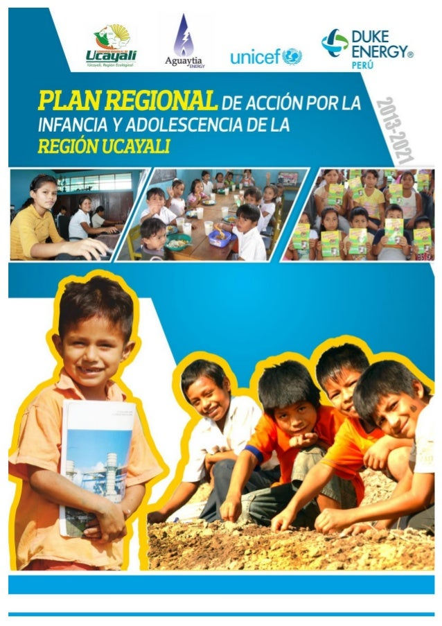 PLAN REGIONAL DE ACCIÓN POR LA INFANCIA Y ADOLESCENCIA 2013- 2021  DE LA REGIÓN UCAYALI  Agosto, 2014