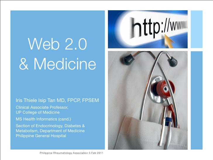 Web 2.0 & MedicineIris Thiele Isip Tan MD, FPCP, FPSEMClinical Associate Professor,UP College of MedicineMS Health Informa...