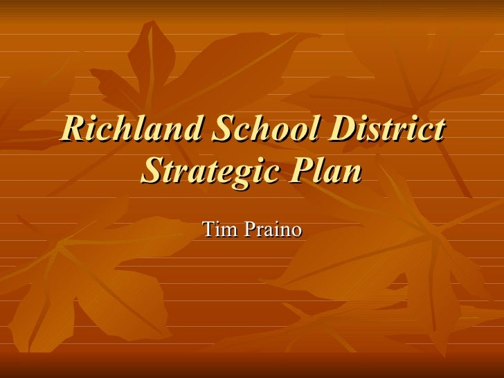 Richland School District Strategic Plan Tim Praino