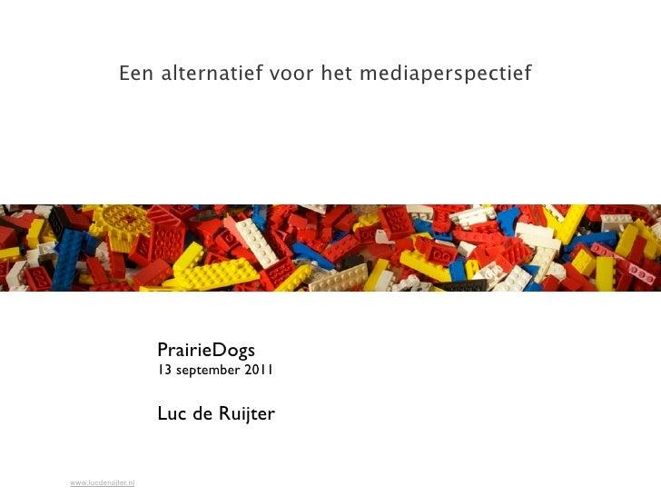 Een alternatief voor het mediaperspectief                      PrairieDogs                      13 september 2011         ...