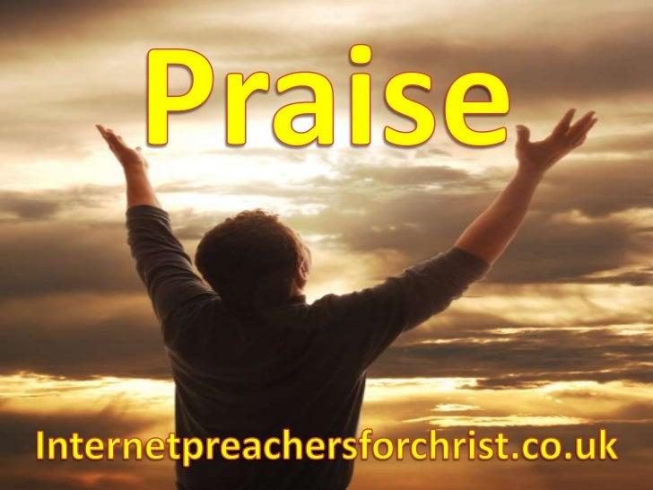 Praise<br />Internetpreachersforchrist.co.uk<br />