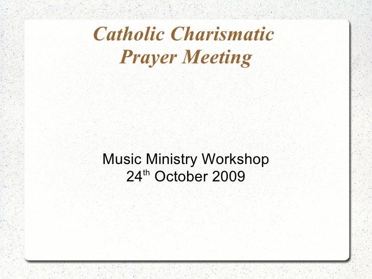 Catholic Charismatic  Prayer Meeting Music Ministry Workshop 24 th  October 2009