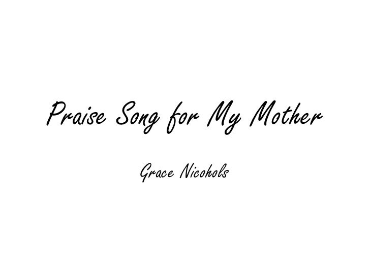 Praise Song for My Mother        Grace Nicohols