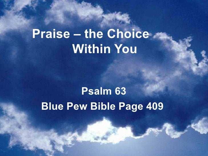 Praise – the Choice  Within You Psalm 63 Blue Pew Bible Page 409