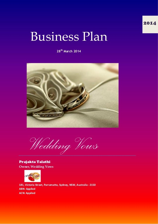 Business Plan 28th March 2014 Wedding Vows Prajakta Talathi Owner, Wedding Vows 181, Victoria Street, Parramatta, Sydney, ...