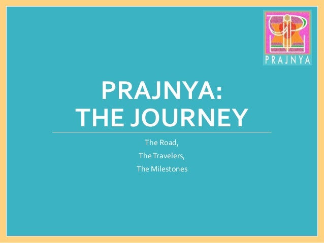 PRAJNYA: THE JOURNEY The Road, TheTravelers, The Milestones