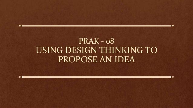 PRAK - 08 USING DESIGN THINKING TO PROPOSE AN IDEA