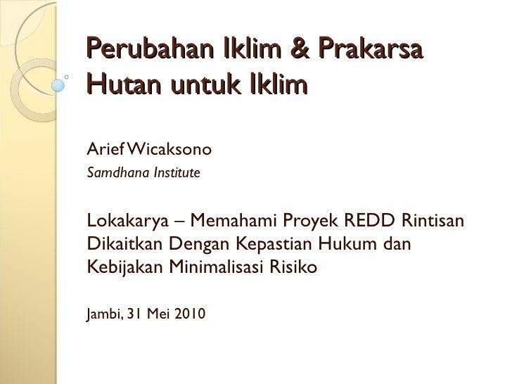 Perubahan Iklim & Prakarsa Hutan untuk Iklim Arief Wicaksono Samdhana Institute Lokakarya – Memahami Proyek REDD Rinti...