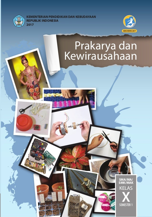 Prakarya dan Kewirausahaan PrakaryadanKewirausahaan•KelasXSMA/MA/SMK/MAK•Semester1 SMA/MA/ SMK/MAK KELAS XSEMESTER 1 ISBN:...