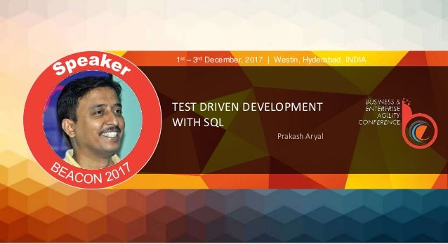 TEST DRIVEN DEVELOPMENT WITH SQL Prakash Aryal 1st – 3rd December, 2017 | Westin, Hyderabad, INDIA