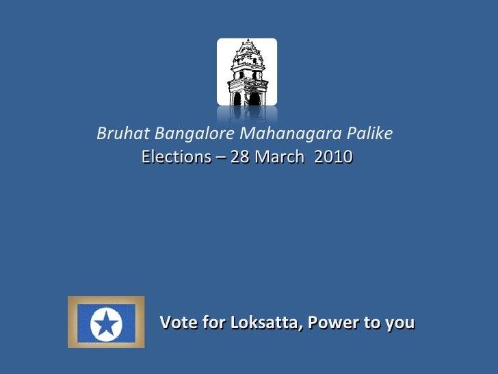 Bruhat Bangalore Mahanagara Palike   Elections  – 28 March  2010 Vote for Loksatta, Power to you