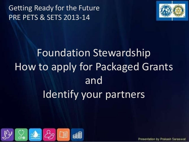 Getting Ready for the FuturePRE PETS & SETS 2013-14    Foundation Stewardship How to apply for Packaged Grants            ...