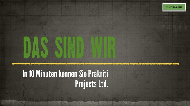 DAS SIND WIR In 10 Minuten kennen Sie Prakriti Projects Ltd.