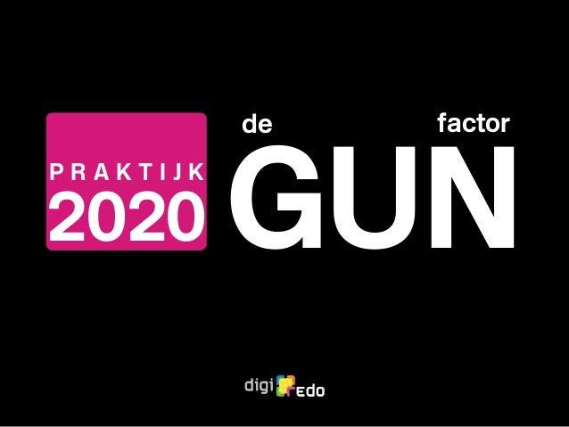 de P R A K T I J K 2020 GUN factor