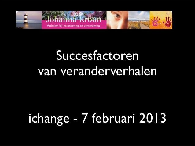 Succesfactoren van veranderverhalenichange - 7 februari 2013