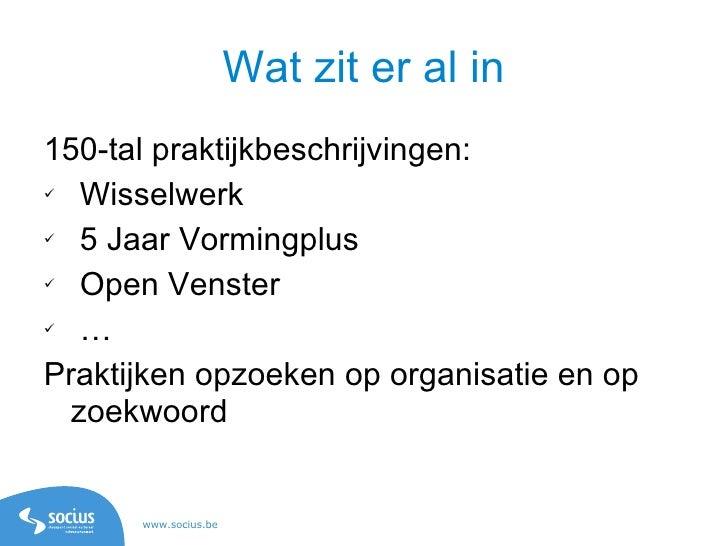 Wat zit er al in <ul><li>150-tal praktijkbeschrijvingen: </li></ul><ul><li>Wisselwerk </li></ul><ul><li>5 Jaar Vormingplus...