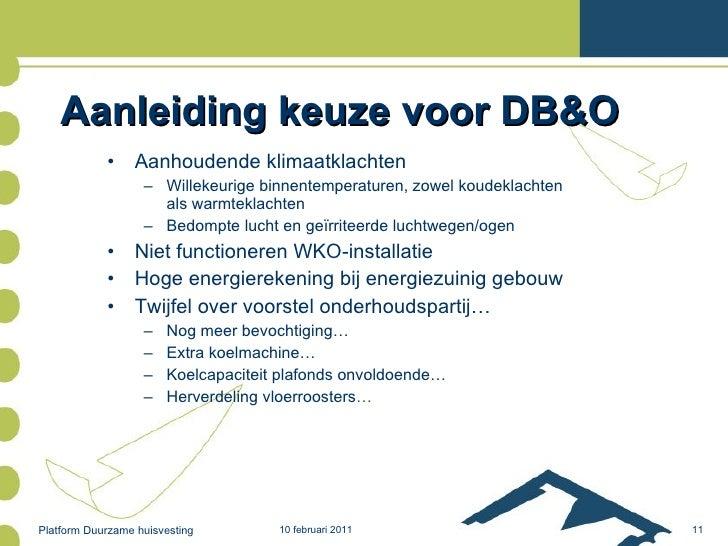 Aanleiding keuze voor DB&O <ul><li>Aanhoudende klimaatklachten </li></ul><ul><ul><li>Willekeurige binnentemperaturen, zowe...