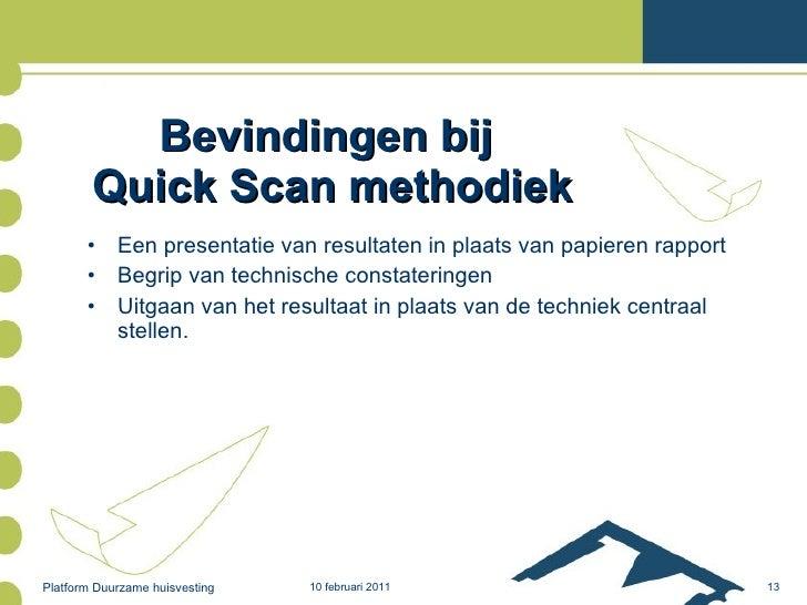 Bevindingen bij  Quick Scan methodiek <ul><li>Een presentatie van resultaten in plaats van papieren rapport </li></ul><ul>...