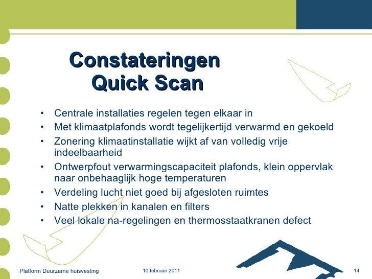Constateringen  Quick Scan <ul><li>Centrale installaties regelen tegen elkaar in </li></ul><ul><li>Met klimaatplafonds wor...