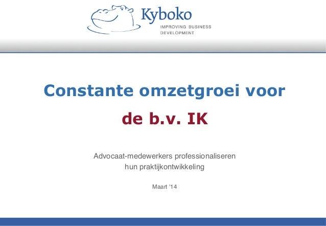 """Constante omzetgroei voor de b.v. IK Advocaat-medewerkers professionaliseren  hun praktijkontwikkeling """"  Maart '14"""""""