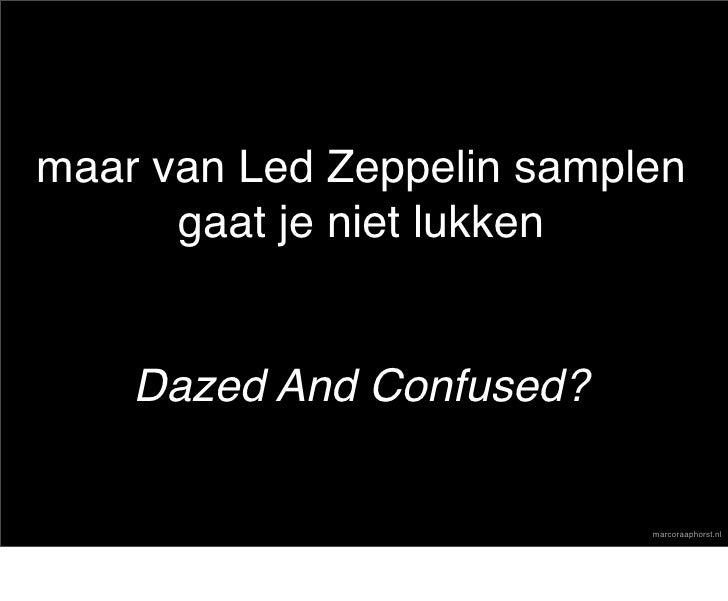maar van Led Zeppelin samplen       gaat je niet lukken       Dazed And Confused?                             marcoraaphor...