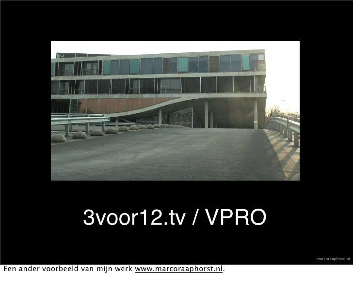 3voor12.tv / VPRO                                                            marcoraaphorst.nl  Een ander voorbeeld van mi...
