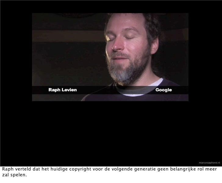 marcoraaphorst.nl  Raph verteld dat het huidige copyright voor de volgende generatie geen belangrijke rol meer zal spelen.