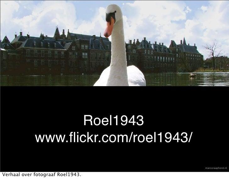 Roel1943              www.flickr.com/roel1943/                                        marcoraaphorst.nl  Verhaal over fotog...