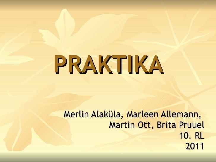 PRAKTIKA Merlin Alaküla, Marleen Allemann,  Martin Ott, Brita Pruuel 10. RL 2011
