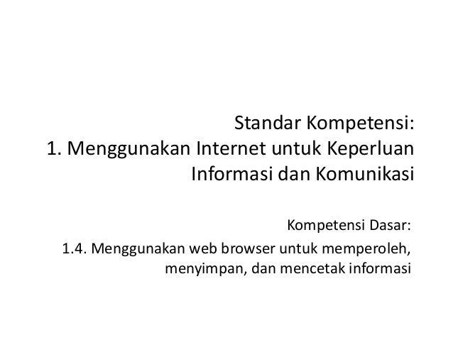 Standar Kompetensi: 1. Menggunakan Internet untuk Keperluan Informasi dan Komunikasi Kompetensi Dasar: 1.4. Menggunakan we...