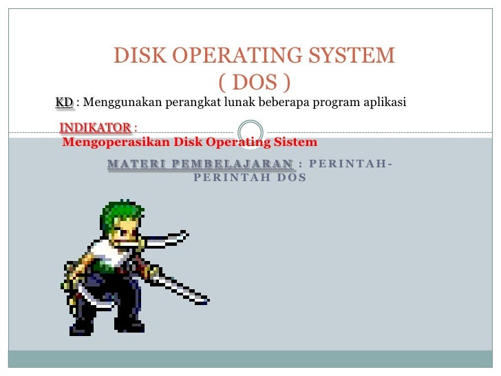DISK OPERATING SYSTEM                 ( DOS )KD : Menggunakan perangkat lunak beberapa program aplikasiINDIKATOR : Mengope...