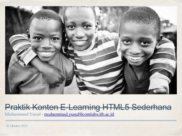 Praktik Konten E-Learning HTML5 Sederhana Muhammad Yusuf - muhammad.yusuf@comlabs.itb.ac.id 31 Oktober 2013