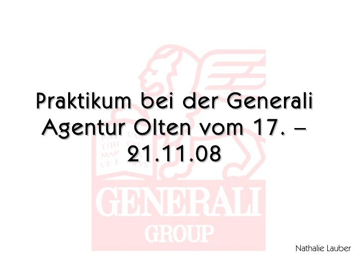 Praktikum bei der Generali Agentur Olten vom 17. – 21.11.08 Nathalie Lauber