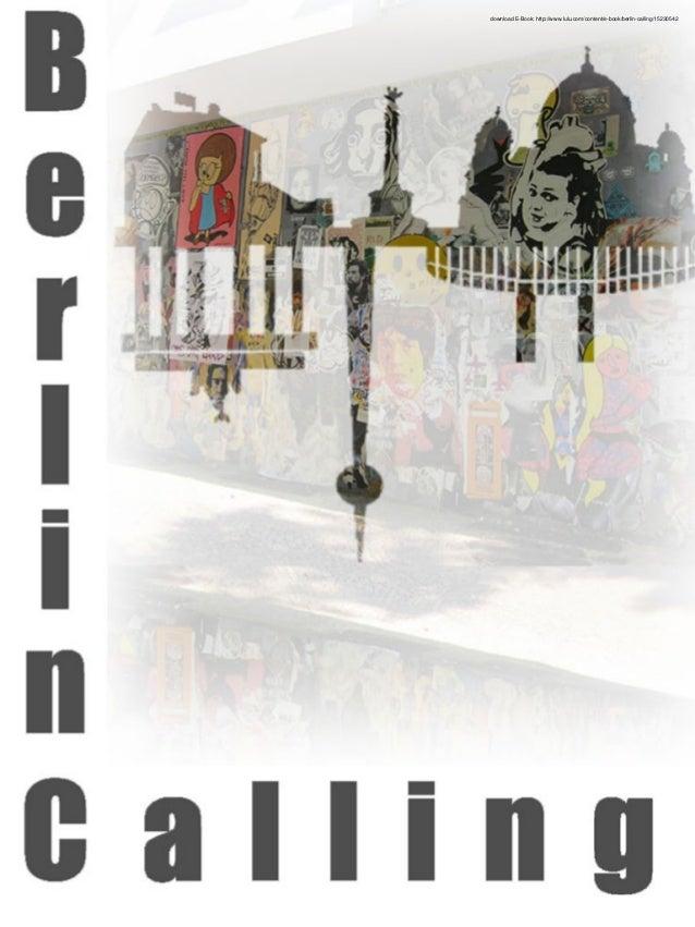download E-Book: http://www.lulu.com/content/e-book/berlin-calling/15230542